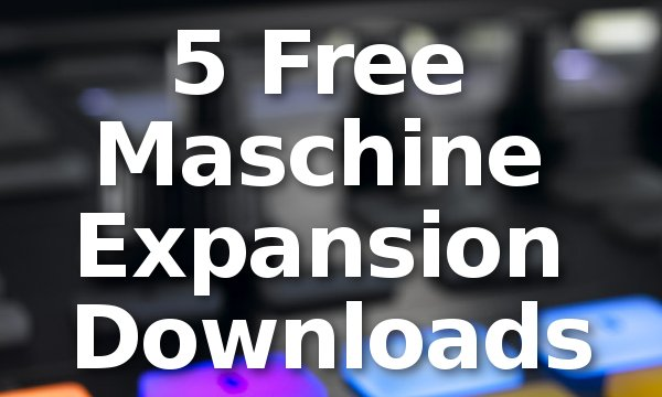 5 Free Maschine Expansion Downloads